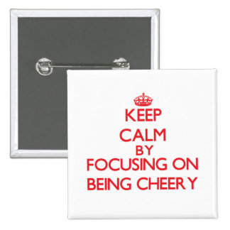 Keep Calm by focusing on Being Cheery Pinback Button