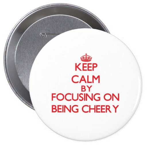 Keep Calm by focusing on Being Cheery Pin