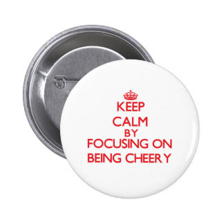 Keep Calm by focusing on Being Cheery Pins