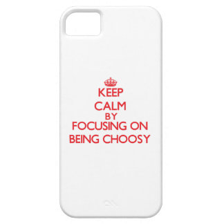 Keep Calm by focusing on Being Choosy iPhone 5/5S Cases