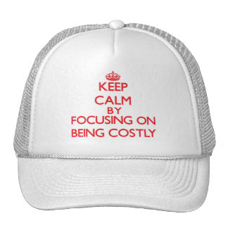 Keep Calm by focusing on Being Costly Mesh Hats