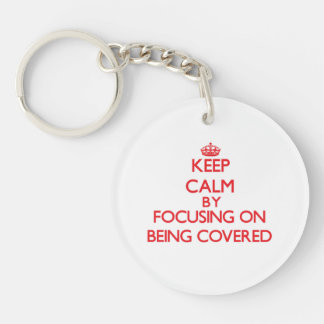 Keep Calm by focusing on Being Covered Acrylic Key Chains