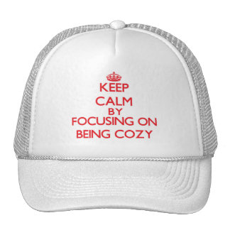 Keep Calm by focusing on Being Cozy Trucker Hats