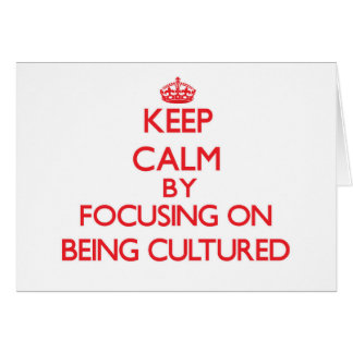 Keep Calm by focusing on Being Cultured Greeting Card