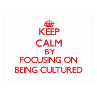 Keep Calm by focusing on Being Cultured Post Card