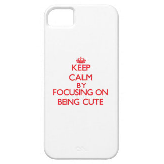 Keep Calm by focusing on Being Cute iPhone 5 Cases
