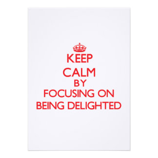 Keep Calm by focusing on Being Delighted Custom Invites