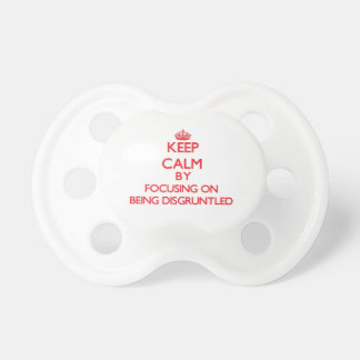 Keep Calm by focusing on Being Disgruntled Pacifier