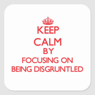 Keep Calm by focusing on Being Disgruntled Square Stickers