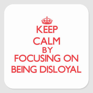 Keep Calm by focusing on Being Disloyal Stickers