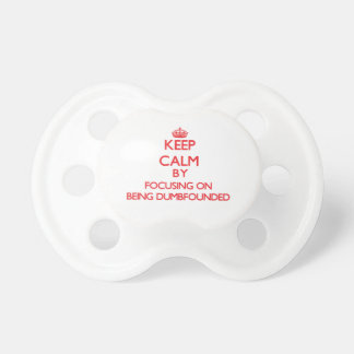 Keep Calm by focusing on Being Dumbfounded Baby Pacifiers