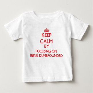 Keep Calm by focusing on Being Dumbfounded Tee Shirt