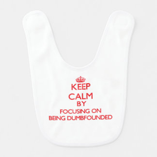 Keep Calm by focusing on Being Dumbfounded Bibs