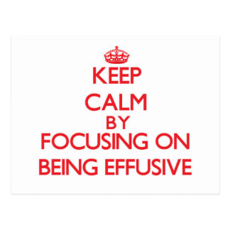 Keep Calm by focusing on BEING EFFUSIVE Postcard