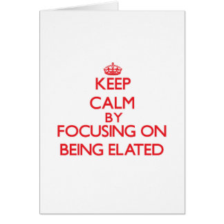 Keep Calm by focusing on BEING ELATED Card