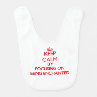 Keep Calm by focusing on BEING ENCHANTED Baby Bibs