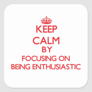 Keep Calm by focusing on BEING ENTHUSIASTIC Stickers