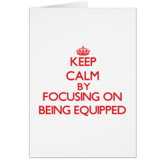 Keep Calm by focusing on BEING EQUIPPED Cards