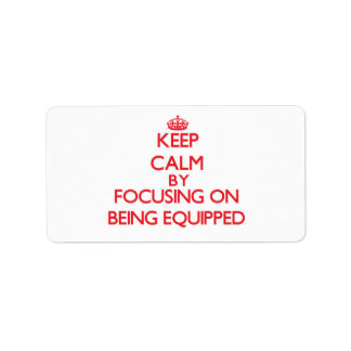 Keep Calm by focusing on BEING EQUIPPED Labels