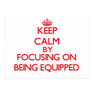 Keep Calm by focusing on BEING EQUIPPED Post Cards