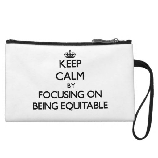 Keep Calm by focusing on BEING EQUITABLE Wristlet Clutch