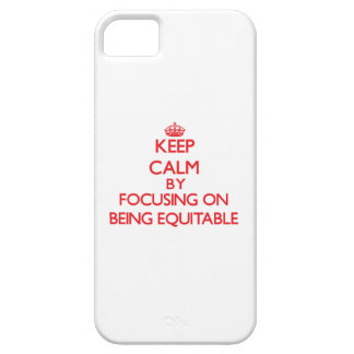 Keep Calm by focusing on BEING EQUITABLE iPhone 5/5S Cases