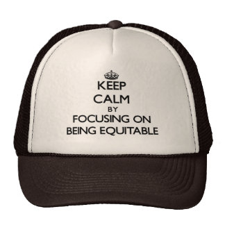 Keep Calm by focusing on BEING EQUITABLE Hats