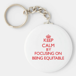 Keep Calm by focusing on BEING EQUITABLE Key Chain