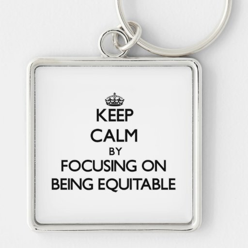 Keep Calm by focusing on BEING EQUITABLE Keychains