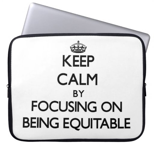Keep Calm by focusing on BEING EQUITABLE Laptop Computer Sleeve