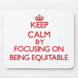Keep Calm by focusing on BEING EQUITABLE Mouse Pad