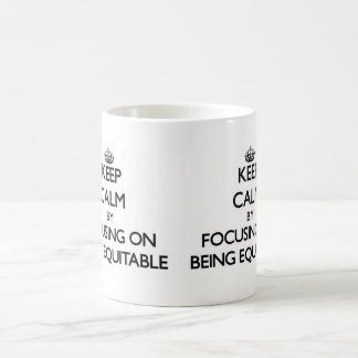 Keep Calm by focusing on BEING EQUITABLE Mug