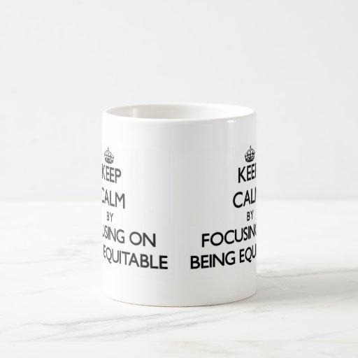 Keep Calm by focusing on BEING EQUITABLE Mug
