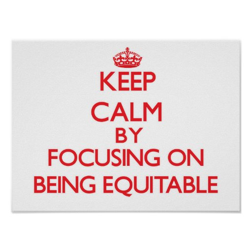 Keep Calm by focusing on BEING EQUITABLE Print