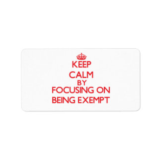 Keep Calm by focusing on BEING EXEMPT Labels