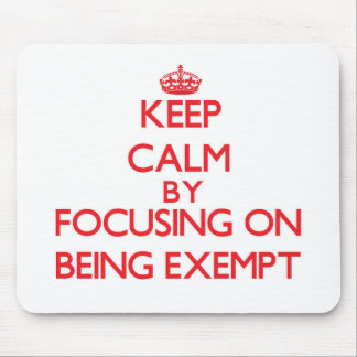 Keep Calm by focusing on BEING EXEMPT Mousepad