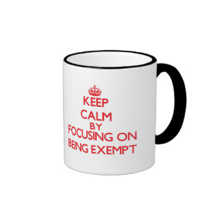 Keep Calm by focusing on BEING EXEMPT Coffee Mugs