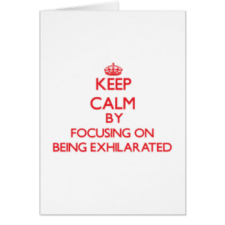 Keep Calm by focusing on BEING EXHILARATED Greeting Card