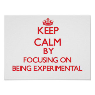 Keep Calm by focusing on BEING EXPERIMENTAL Print