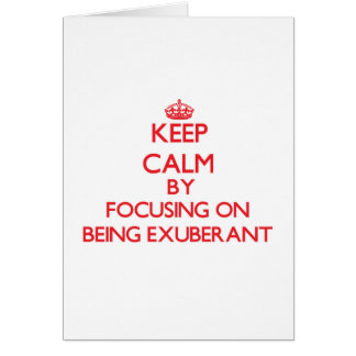 Keep Calm by focusing on BEING EXUBERANT Cards
