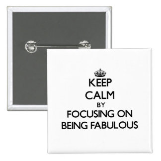 Keep Calm by focusing on Being Fabulous Pinback Buttons