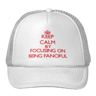 Keep Calm by focusing on Being Fanciful Hat