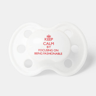 Keep Calm by focusing on Being Fashionable Baby Pacifier