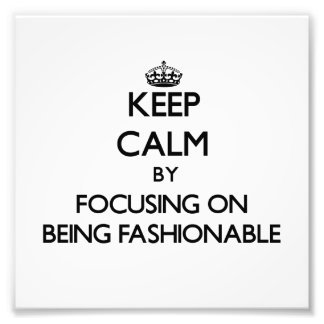 Keep Calm by focusing on Being Fashionable Photographic Print