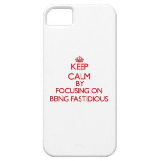 Keep Calm by focusing on Being Fastidious iPhone 5/5S Covers