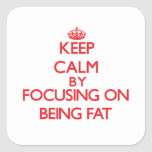 Keep Calm by focusing on Being Fat