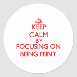 Keep Calm by focusing on Being Feint Stickers