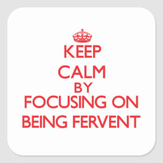 Keep Calm by focusing on Being Fervent Stickers