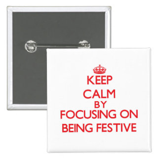 Keep Calm by focusing on Being Festive Pinback Button
