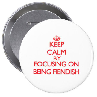 Keep Calm by focusing on Being Fiendish Pinback Button